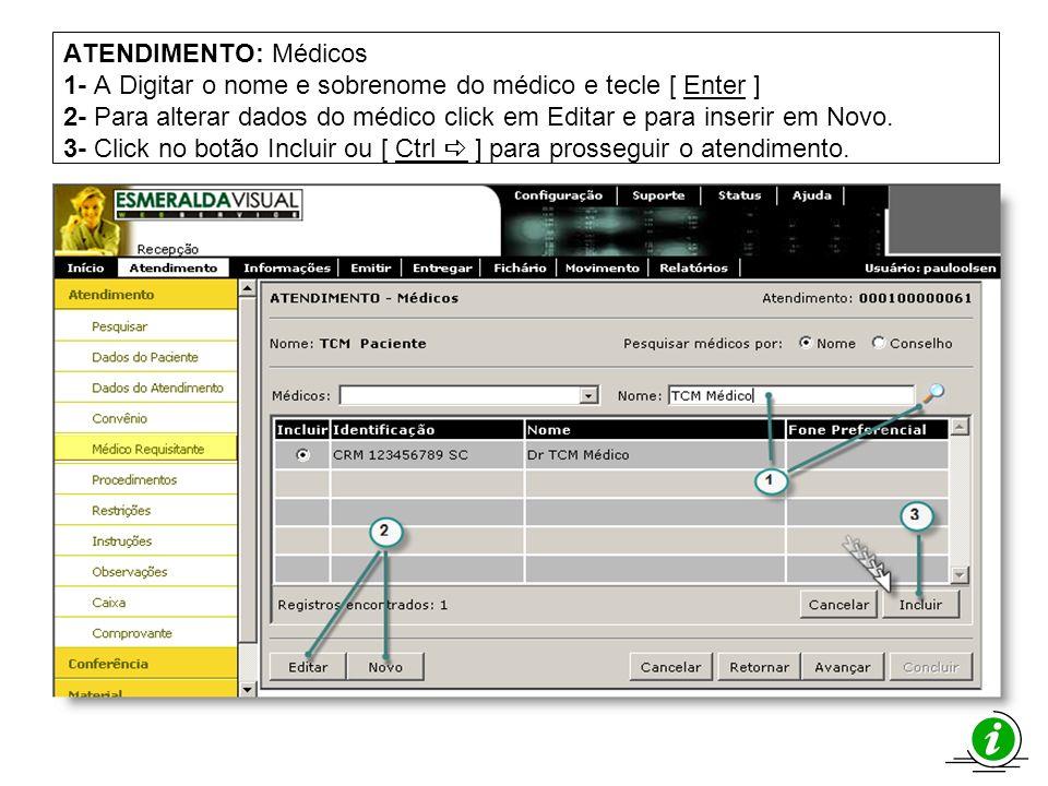 ATENDIMENTO: Médicos 1- A Digitar o nome e sobrenome do médico e tecle [ Enter ] 2- Para alterar dados do médico click em Editar e para inserir em Novo. 3- Click no botão Incluir ou [ Ctrl a ] para prosseguir o atendimento.